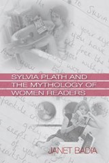 Sylvia Plath and the Mythology of Women Readers | Janet Badia | 9781558498969