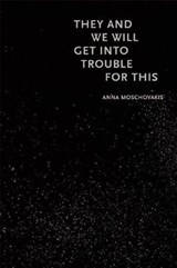 They and We Will Get into Trouble for This | Anna Moschovakis | 9781566894203