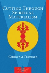 Cutting Through Spiritual Materialism | Chogyam Trungpa | 9781570629570