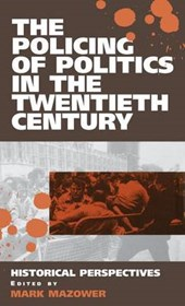 The Policing of Politics in the Twentieth Century | Mark Mazower |