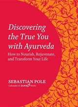 Discovering the True You With Ayurveda | Sebastian Pole | 9781583946718