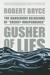 Gusher of Lies | Robert Bryce |