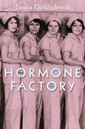 The Hormone Factory | Saskia Goldschmidt |