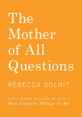 The Mother of All Questions | Rebecca Solnit | 9781608467402