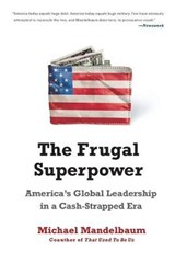 The Frugal Superpower | Michael Mandelbaum |