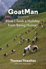 Goatman : how i took a holiday from being human | Thomas Thwaites | 9781616894054