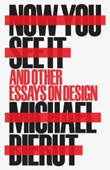Now you see it and other essays on design | Michael Bierut | 9781616896249