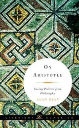 On Aristotle - Saving Politics from Philosophy | Alan Ryan | 9781631490576