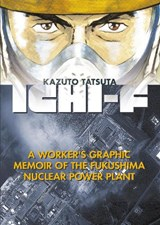 Ichi-f: a worker's graphic memoir of the fukushima nuclear power plant | Kazuto Tatsuta |
