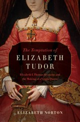 The Temptation of Elizabeth Tudor | Elizabeth Norton | 9781681773155