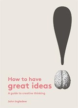 How to Have Great Ideas: A Guide to Creative Thinking | John Ingledew | 9781780677293