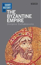 Short History of the Byzantine Empire | Dionysios Stathakopoulos | 9781780761947