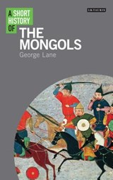 A Short History of the Mongols | George Lane | 9781780766065