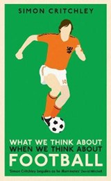 What we think about when we think about football | Simon Critchley | 9781781259214