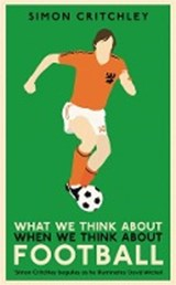 What we think about when we think about football | Simon Critchley | 9781781259221