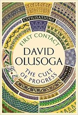 Civilisations: encounters and the cult of progress | David Olusoga | 9781781259979