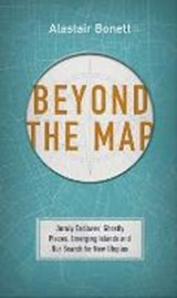 Beyond the Map | Alastair Bonnett | 9781781316382