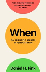 When: the scientific secrets of perfect timing | Daniel H. Pink | 9781782119890