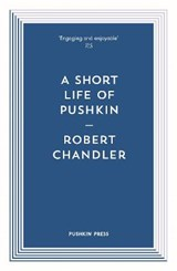 A Short Life of Pushkin | Robert Chandler | 9781782273448