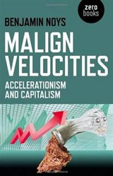 Malign Velocities | Benjamin Noys | 9781782793007