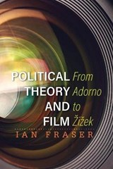 Political Theory and Film | Fraser, Ian | 9781783481644