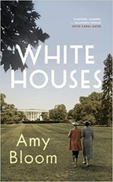 White houses | amy bloom | 9781783781720