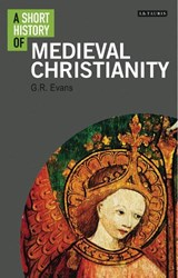 Short History of Medieval Christianity | G. R. Evans | 9781784532833
