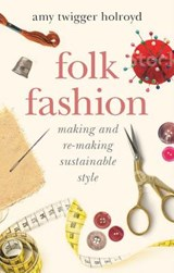 Folk Fashion | HOLROYD, Amy Twigger | 9781784536497