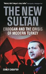 New sultan: erdogan and the crisis of modern turkey | Cagaptay, Soner | 9781784538262