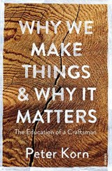 Why We Make Things and Why it Matters | KORN, Peter | 9781784705060