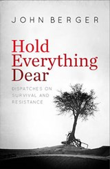 Hold Everything Dear | John Berger | 9781784783723