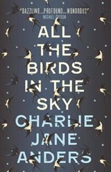 All the birds in the sky | charlie jane anders | 9781785650550