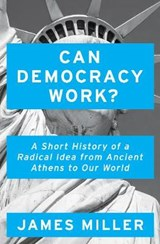 Can Democracy Work? | James Miller | 9781786074027