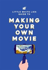 Little white lies guide to making your own movie : in 39 steps | Matt Thrift | 9781786270658