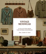 Vintage menswear: a collection from the vintage showroom | Gunn, Douglas ; Luckett, Roy ; Sims, Josh | 9781786270955