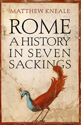 Rome: A History in Seven Sackings | Matthew Kneale | 9781786492333