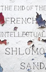 The End of the French Intellectual | Shlomo Sand | 9781786635082