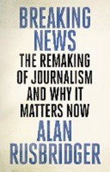 Breaking News | Alan Rusbridger | 9781786890931