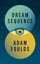 Dream sequence | Foulds, Adam | 9781787330825
