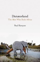 Dictatorland: the men who stole africa | Paul Kenyon | 9781788541909