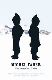 The Fahrenheit Twins and Other Stories | Michel Faber |