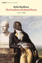The Overthrow of Colonial Slavery, 1776-1848 | Robin Blackburn |