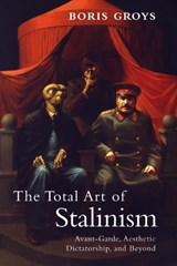 Total Art of Stalinism | Boris Groys |