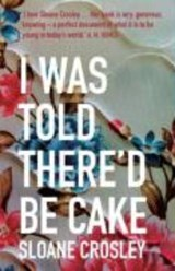 I Was Told There'd be Cake | Sloane Crosley |
