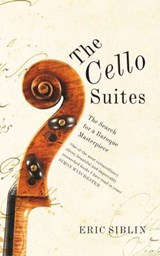 The Cello Suites | Eric Siblin |