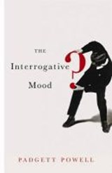 Interrogative Mood | Padgett Powell | 9781846683671