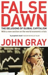 False Dawn: the Delusions of Global Capitalism | John Gray |