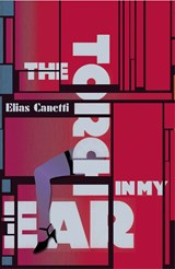 Torch in My Ear | Elias Canetti | 9781847083579