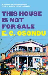 This House is Not for Sale | E. C. Osondu | 9781847084835