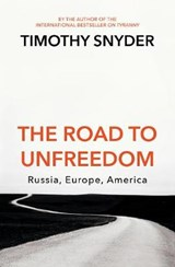 The Road to Unfreedom: Russia, Europe, America | Timothy Snyder | 9781847925275
